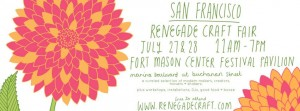 Renegade Craft Fair This Weekend, 7/27 + 7/28!